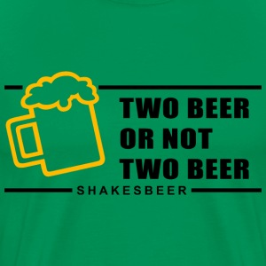Two Beer or not two Beer T-Shirts - Männer Premium T-Shirt