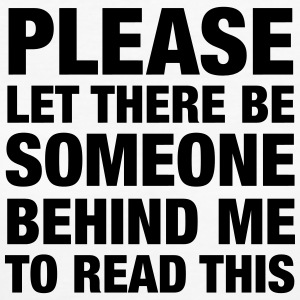 Please Let There Be Someone... Magliette - T-shirt ecologica da donna