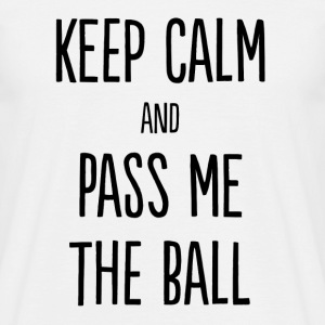 Keep Calm And Pass Me The Ball T-Shirts - Men's T-Shirt