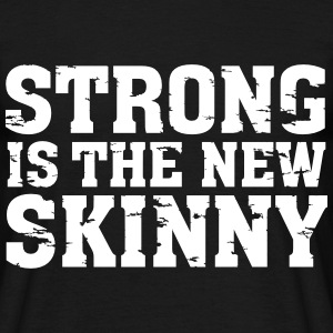 Strong Is The New Skinny T-Shirts - Men's T-Shirt