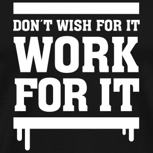 Don´t Wish For It - Work For It T-Shirts - Men's Premium T-Shirt