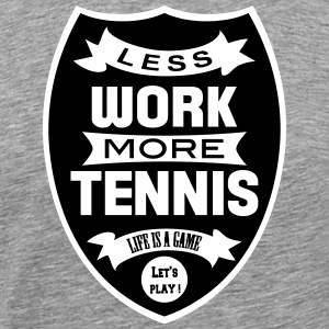 Less work more Tennis Tee shirts - T-shirt Premium Homme