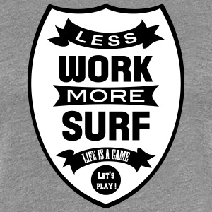 Less work more Surf Camisetas - Camiseta premium mujer