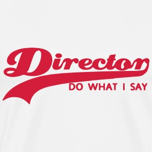 director_do_what_i_say T-Shirts - Männer Premium T-Shirt
