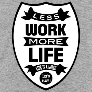 Less work more Life Tee shirts - T-shirt Premium Ado