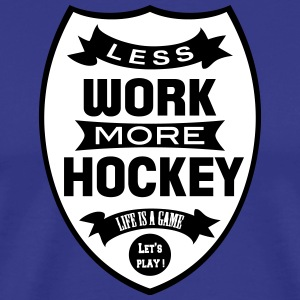 Less work more Hockey T-Shirts - Männer Premium T-Shirt