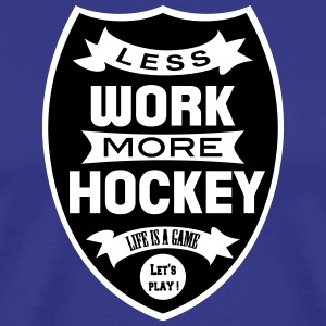 Less work more Hockey Tee shirts - T-shirt Premium Homme