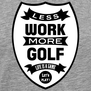 Less work more Golf Tee shirts - T-shirt Premium Homme