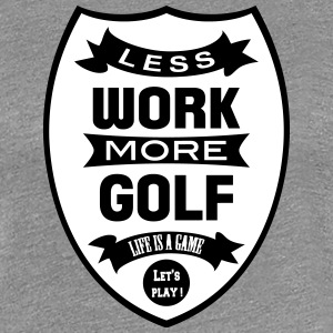 Less work more Golf Tee shirts - T-shirt Premium Femme