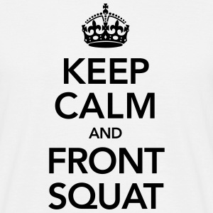 Keep Calm And Front Squat T-Shirts - Men's T-Shirt