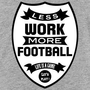 Less work more Football Shirts - Teenage Premium T-Shirt