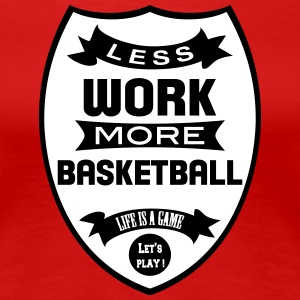 Less work more Basketball T-shirts - Vrouwen Premium T-shirt