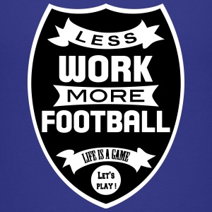 Less work more Football T-shirts - Teenager premium T-shirt