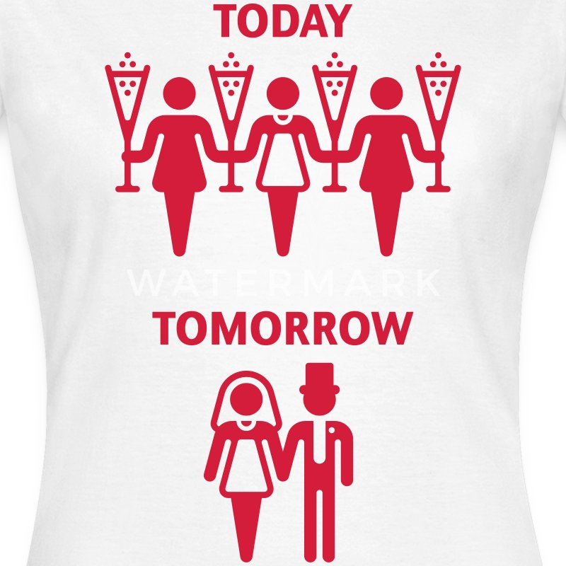 Today – Tomorrow (Hen Night) T-Shirts - Women's T-Shirt