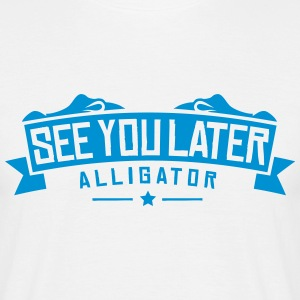 see you later alligator c u later alligator T-Shirts - Männer T-Shirt