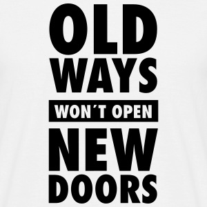 Old Ways Won´t Open New Doors T-shirts - Mannen T-shirt
