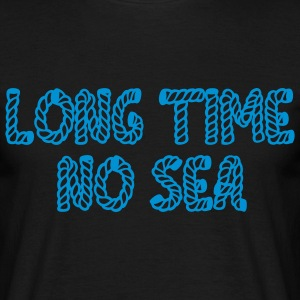 Long time no sea! - Männer T-Shirt