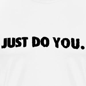 Just Do You T-Shirts - Men's Premium T-Shirt