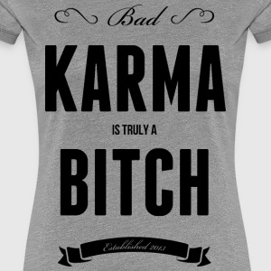Bad Karma is truly a biatch T-Shirts - Frauen Premium T-Shirt