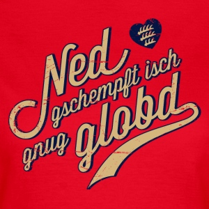 Ned gschempft T-Shirts - Frauen T-Shirt