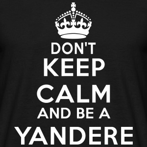 Don't keep calm and be a yandere T-shirts - Mannen T-shirt