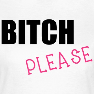 Bitch Please T-Shirts - Women's T-Shirt