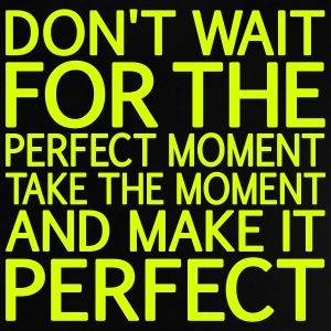 Don't wait for the perfect Moment, eushirt.com Shirts - Baby T-Shirt