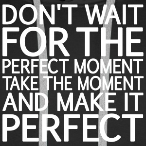 Don't wait for the perfect Moment, eushirt.com Pullover & Hoodies - Männer Premium Hoodie