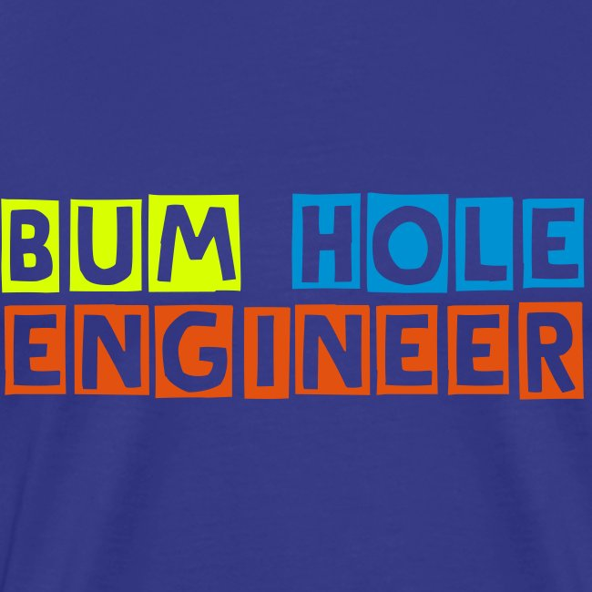 Bum Hole Engineer