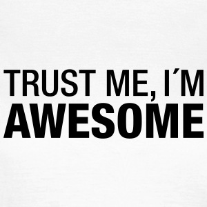 Trust Me I´m Awesome T-Shirts - Frauen T-Shirt