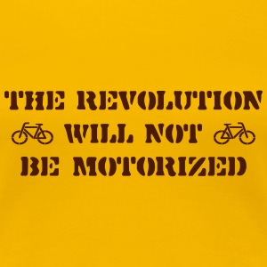 The Revolution Will Not Be Motorized T-Shirts - Women's Premium T-Shirt