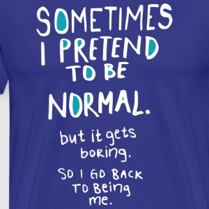 Sometimes I pretend to be normal Dark T-Shirt - Men's Premium T-Shirt