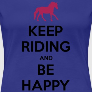 Keep Riding and Be Happy T-Shirts - Frauen Premium T-Shirt