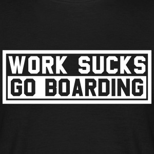 WORK SUCKS GO BOARDING - Männer T-Shirt