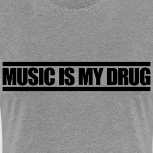 Music Is My Drug Camisetas - Camiseta premium mujer