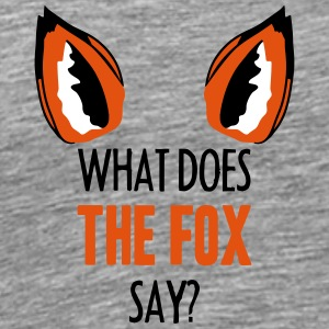 What Does The Fox Say ... T-Shirts - Männer Premium T-Shirt