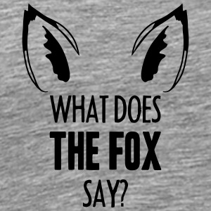 What Does The Fox Say ... Tee shirts - T-shirt Premium Homme