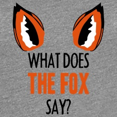 What Does The Fox Say ... T-shirts