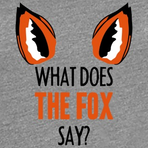 What Does The Fox Say ... T-shirts - Dame premium T-shirt