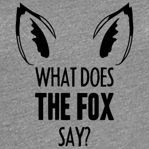 What Does The Fox Say ... Tee shirts - T-shirt Premium Femme