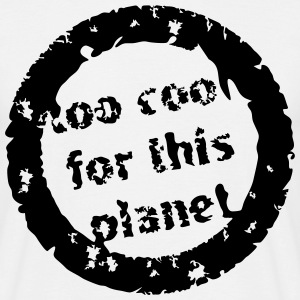 too cool for this planet  T-Shirts - Men's T-Shirt