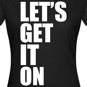Let's Get It On T-shirts - Vrouwen T-shirt