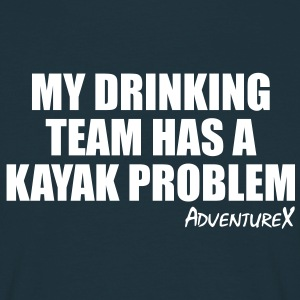 My Drinking Team Has A Kayak Problem - Men's T-Shirt