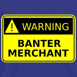 Warning Banter Merchant T-Shirts - Men's Premium T-Shirt