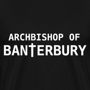 Archbishop Of Banterbury T-Shirts - Men's Premium T-Shirt