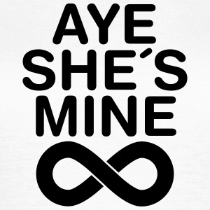 Aye, She´s Mine, (Forever) T-Shirts - Frauen T-Shirt