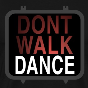 dont-walk-dance T-Shirts - Männer Premium T-Shirt