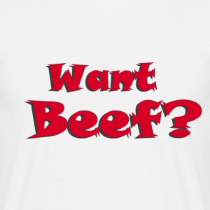 Want Beef? T Shirt - Men's T-Shirt