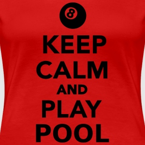 Keep calm and play pool T-Shirts - Frauen Premium T-Shirt