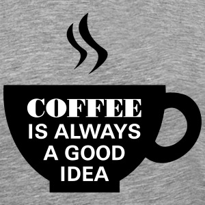 Coffee Is Always A Good Idea T-shirts - Herre premium T-shirt